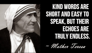 ... And Easy To Speak, But Their Echoes Are Truly Endless. - Mother Teresa