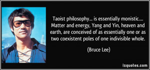 Taoist philosophy... is essentially monistic.... Matter and energy ...