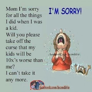 Mom I'm sorry!!!