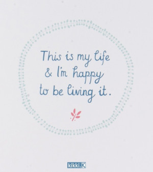 Kristina's Favourite Happiness Quotes / This is My Life and I'm Happy ...