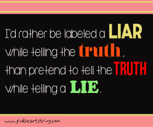 And all I know is that, it is easier for people to believe in lies ...