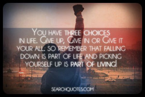... falling down is part of life and picking yourself up is part of living