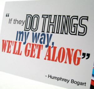 ... Way - Get Along - Navy - Caine Mutiny - Humphrey Bogart Quote - HB102