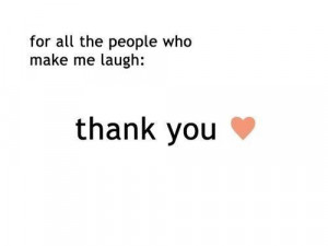 ... make me laugh: thank you♥ - Tumblr Quotes - Best Tumblr Quotations