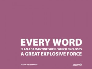 Every word is an adamantine shell which encloses a great explosive ...