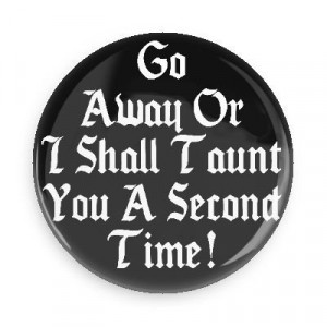 Funny Quotes; Monty Python: Go Away or I Shall Taunt You a Second Time ...