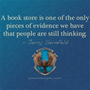 ... thinking. Jerry Seinfeld Bookstores, Ravenclaw Quotes, Book Quotes