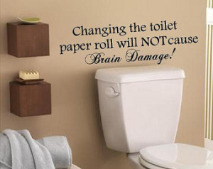 Bathroom Decal-Changing the toilet paper roll will not cause Brain ...