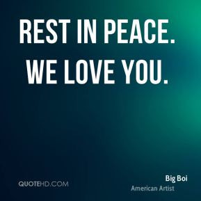 Rest In Peace Quotes Big-boi-quote-rest-in-peace-we ...