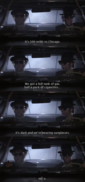 The Blues Brothers-my favorite quote...I even have a graduation gift ...