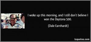 woke up this morning, and I still don't believe I won the Daytona ...