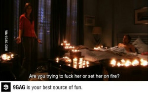 Are you trying to set her on fire?