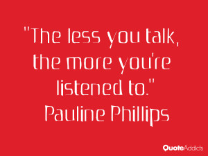pauline phillips quotes the less you talk the more you re listened to ...