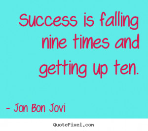 falling nine times and getting up ten jon bon jovi more success quotes ...