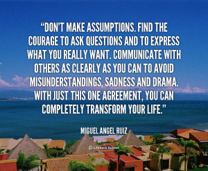 quote-Miguel-Angel-Ruiz-dont-make-assumptions-find-the-courage-to-1 ...