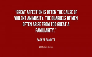 Great affection is often the cause of violent animosity. The quarrels ...