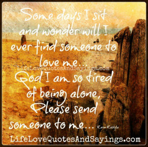 Some days I sit and wonder will I ever find someone to love me…