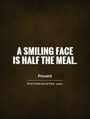 smiling face is half the meal. Picture Quote #1