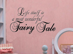 vinyl wall decal quote Life itself is a most wonderful fairy tale ...