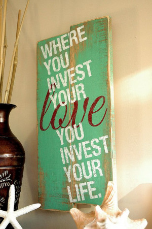 Love Quotes on Wood - Where You Invest Your Love - Hand Painted on ...
