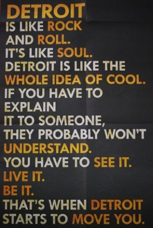 ... Rock and Roll. It's like Soul. Detroit is like the whole idea of cool
