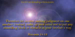 Therefore let us stop passing judgment on one another. Instead, make ...
