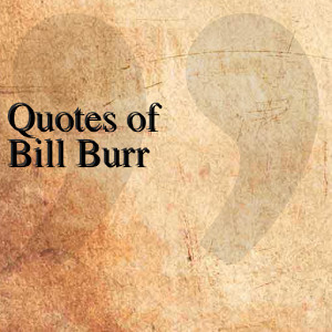 quotes of bill burr quotesteam may 12 2014 entertainment 1 install add ...