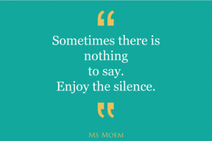 Sometimes there is nothing to say. Enjoy the silence!