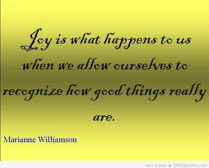 ... Allow Curselves To Recognize Hew Good Things Really Are - Joy Quotes