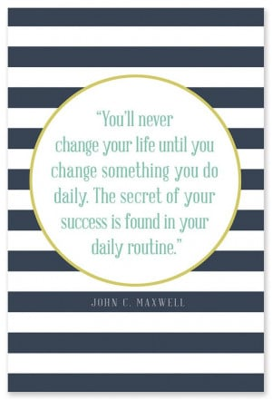 You'll never change your life until you change something you do ...
