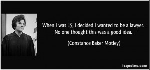 ... lawyer. No one thought this was a good idea. - Constance Baker Motley
