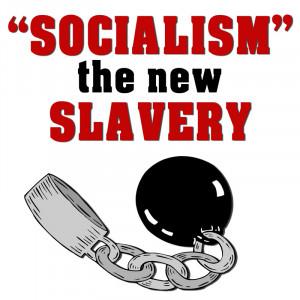 SOCIALISM-IS-THE-NEW-SLAVERY.jpg