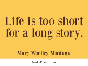 ... custom picture quotes about life - Life is too short for a long story
