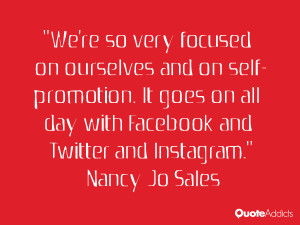We're so very focused on ourselves and on self-promotion. It goes on ...