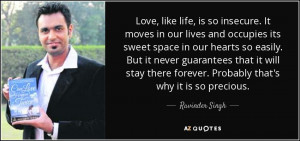 Love, like life, is so insecure. It moves in our lives and occupies ...