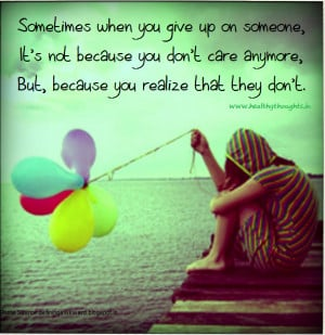 Sometimes You Give Up On Someone Because…