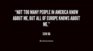 Not too many people in America know about me, but all of Europe knows ...