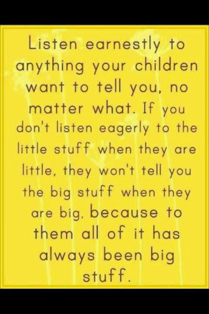 Great parenting advice. To them, it's always been big stuff. # ...