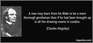 man may learn from his Bible to be a more thorough gentleman than if ...