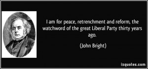 ... watchword of the great Liberal Party thirty years ago. - John Bright