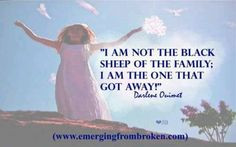 am not the black sheep of the family; I am the one that got away!