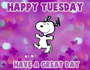 Happy Tuesday Have A Great Day