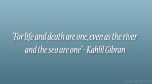 "... are one, even as the river and the sea are one"" – Kahlil Gibran"
