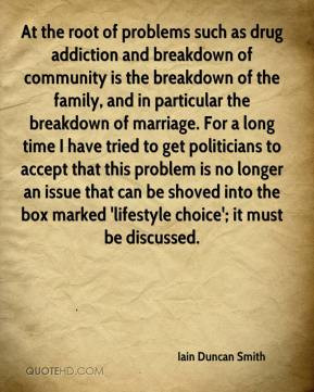 addiction and breakdown of community is the breakdown of the family ...