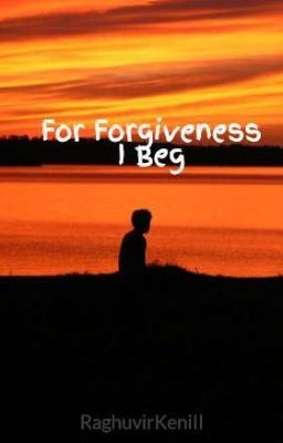 For Forgiveness I Beg - RaghuvirKeniII