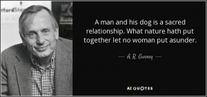 man and his dog is a sacred relationship. What nature hath put ...