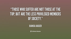 Those who suffer are not those at the top, but are the less privileged ...