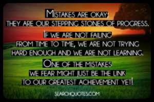 Mistakes Are Okay, They Are Our Stepping Stones Of Progress