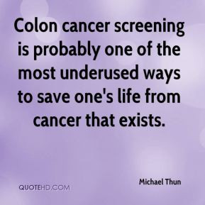 Colon cancer screening is probably one of the most underused ways to ...