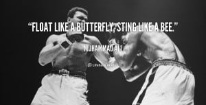 Float like a butterfly, sting like a bee.""